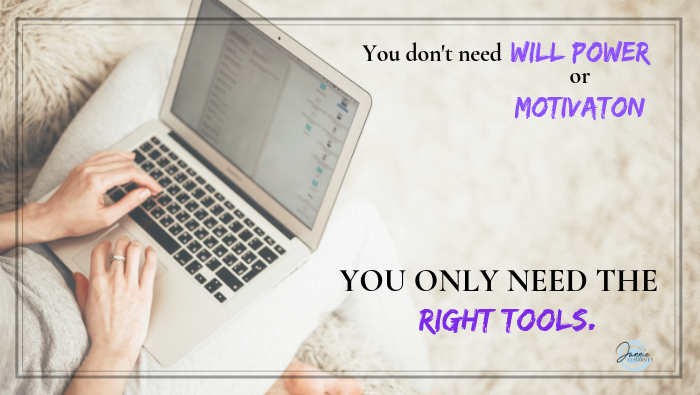 You don't need will power or motivation. You just need the right tools.